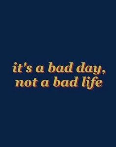 A bad day doesn't mean your whole life will be bad!