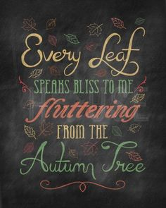 """Every leaf speaks bliss to me, fluttering from the Autumn tree""  #Autumn #Quotes"