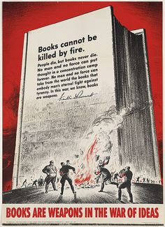 """Poster of Nazis burning books, with quotation by Franklin D. Roosevelt on a large book in the background: """"Books cannot be killed by fire. People die, but books never die. No man and no force can put thought in a concentration camp forever. No man and no force can take from the world the books that embody man's eternal fight against tyranny. In this war, we know, books are weapons."""" Poster produced by the United States Office of War Information (OWI)."""
