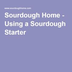 Sourdough Home - Using a Sourdough Starter