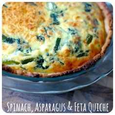 Spinach, Asparagus & Feta Quiche.  *Hmm, skip the asparagus and add onions. Beat the heck out of the egg whites, fold in to mixture for super light and fluffy quiche! Only 110 cals, 5.5g fat when made with egg whites, reduced fat cheese, reduced fat pilsbury crescent dough for crust!!!*