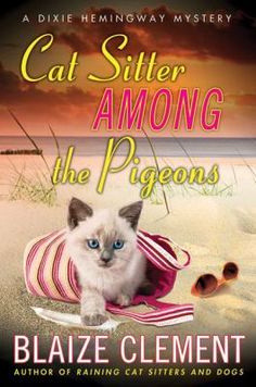 Cat sitter among the pigeons : a Dixie Hemingway mystery, by Blaize Clement. (Minotaur Books, 2011).