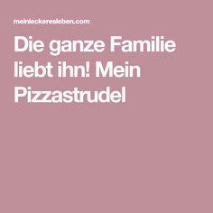 Die ganze Familie liebt ihn! Mein Pizzastrudel