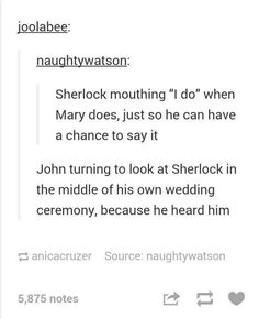 John saying sherlock's name instead of Mary's in his vows, and everyone looking genuinely surprised, except for Sherlock who's grinning like an idiot, and Mrs Hudson who just looks like she knew it would happen Sherlock Fandom, Watson Sherlock, Sherlock John, Sherlock Holmes, Johnlock, Destiel, Mrs Hudson, 221b Baker Street, John Watson