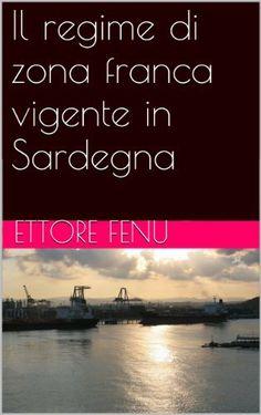 Il regime di zona franca vigente in Sardegna (Italian Edition) by Ettore Fenu, http://www.amazon.com/dp/B00HHS7ZKG/ref=cm_sw_r_pi_dp_.sR4sb0PHABGN