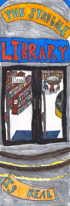 """""""The Struggle Is Real (Library Closed)"""" by Ben L. 