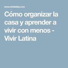 Cómo organizar la casa y aprender a vivir con menos - Vivir Latina