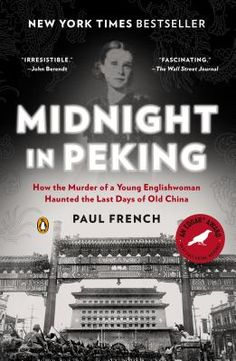 Midnight in Peking: How the Murder of a Young Englishwoman Haunted the Last Days of Old China/Paul French/ Park Road Books