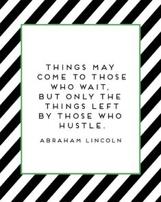 """""""Things may come to those who wait, but only the things left by those who hustle."""" - Abraham Lincoln #quote"""