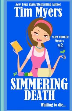 Simmering Death: The Slow Cooker Culinary Cozy Mystery Series by Tim Myers