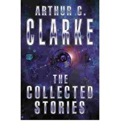 Arthur C. Clarke - Collected Stories