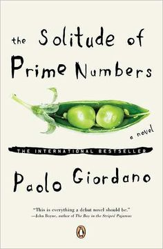 The Solitude of Prime Numbers.  I just finished reading Paolo Giordano's exquisite award-winning novel this morning (Oct 5, 2014).  A physicist, Giordano has a musician's ear for language and an artist's appreciation for detail that lends poetic grace to this heart-wrenching coming-of-age story of two lonesome young people.  This was a joy to read.