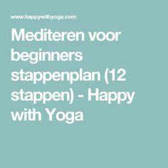 Mediteren voor beginners stappenplan (12 stappen) - Happy with Yoga