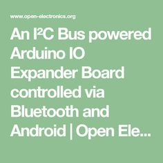 An I²C Bus powered Arduino IO Expander Board controlled via Bluetooth and Android | Open Electronics