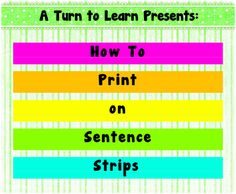A Turn to Learn: How to Print on Sentence Strips.