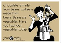 Chocolate and Coffee--> beans....Beans --> vegetables... Get your vegetables at GiveOnlyTheBest.com.