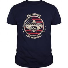 Cool Bad Hombre For President Shirts & Tees