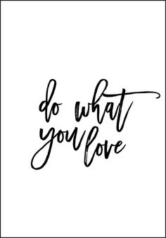 Do What You Love - Plakat fra Plakatbar. Self Love Quotes, Positive Affirmations, Inspirational Quotes, Positivity, Words, Drink, Products, Summer, Life Coach Quotes