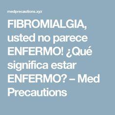 FIBROMIALGIA, usted no parece ENFERMO! ¿Qué significa estar ENFERMO? – Med Precautions
