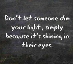 """""""Don't let someone dim your light, simply because it's shining in their eyes.""""  Source: The REAL Beauty of Black Relationships (Fb)"""