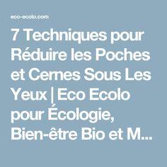 7 Techniques pour Réduire les Poches et Cernes Sous Les Yeux | Eco Ecolo pour Écologie, Bien-être Bio et Médecine Alternative