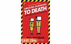 neil postman amusing ourselves to death essays