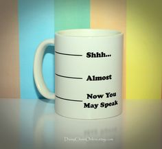 Hey, I found this really awesome Etsy listing at https://www.etsy.com/listing/212005915/funny-coffee-mug-shhh-unique-coffee-mugs