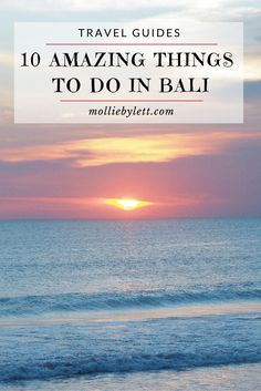 Mollie Bylett | A Travel and Lifestyle Blog: 10 Amazing Things To Do In Bali :: A Bali Bucket List