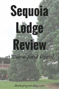 Sequoia Lodge - the moderate resort option at Disneyland Paris, with a fun woodsy theme! Disney in your Day