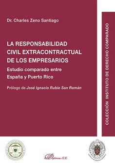 La responsabilidad civil extracontractual de los empresarios : estudio comparado entre España y Puerto Rico / Charles Zeno Santiago.     Dykinson, 2015
