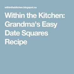 Within the Kitchen: Grandma's Easy Date Squares Recipe