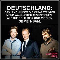 Deutschland: Das Land, in dem die Kabarettisten mehr Wahrheiten aussprechen, als die Politiker und Medien gemeinsam!