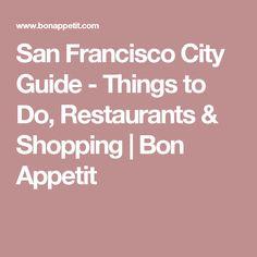 San Francisco City Guide - Things to Do, Restaurants & Shopping | Bon Appetit