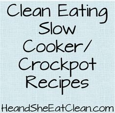 Clean Eating Slow Cooker/Crockpot Recipes | He and She Eat Clean