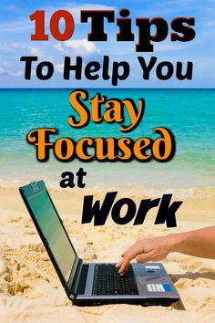 10 Tips To Help You Stay Focused At Work