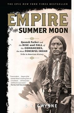 OI* Empire of the Summer Moon by S.C. Gwynne. Quanah Parker and the Rise and Fall of the Comanches, the Most Powerful Indian Tribe in American History