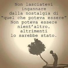 Dont let yourself become deceived by the nostalgia of what could have been. It couldn´t have been any other way,otherwise it would have. Italian Phrases, Italian Quotes, Words Quotes, Life Quotes, Business Coach, Motivational Quotes, Inspirational Quotes, Life Inspiration, True Words