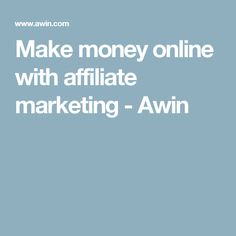 Make money online with affiliate marketing - Awin