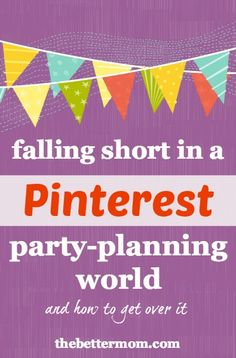 Falling Short in a Pinterest Party-Planning World ~www.thebettermom.com (NOT a bad link)