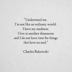 """I do not have time for things that have no soul."" ~ Charles Bukowski"