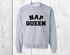 Hey, I found this really awesome Etsy listing at https://www.etsy.com/listing/258020876/nap-queen-sweatshirt-nap-queen-shirt-nap