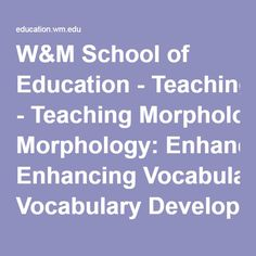 W&M School of Education - Teaching Morphology: Enhancing Vocabulary Development and Reading Comprehension