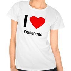 i love sentences shirt http://www.zazzle.com/i_love_sentences_shirt-235544030531659807?utm_content=buffer8ed03&utm_medium=social&utm_source=pinterest.com&utm_campaign=buffer #ilovesentences #shirts