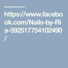 https://www.facebook.com/Nails-by-Ria-592517754102490/