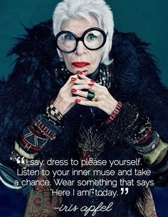Dress to please yourself. listen to your inner muse... Iris Apfel #Fashion #Quotes