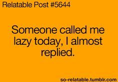 Someone called me lazy today