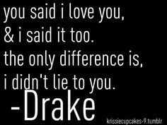 The difference between you and me  #Quotes  Top 25 best Drake Quotes
