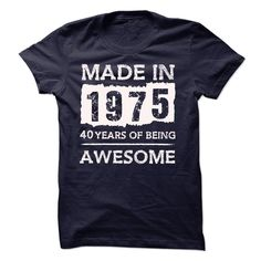 MADE IN 1975 - 40 YEARS OF BEING AWESOME!!! T Shirts, Hoodies. Check price ==► https://www.sunfrog.com/Birth-Years/MADE-IN-1975--40-YEARS-OF-BEING-AWESOME-19061687-Guys.html?41382 $19