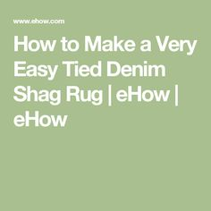 How to Make a Very Easy Tied Denim Shag Rug | eHow | eHow