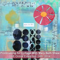 Printmaking for Collage with Mary Beth Shaw. Live online event July 24th, 2014!